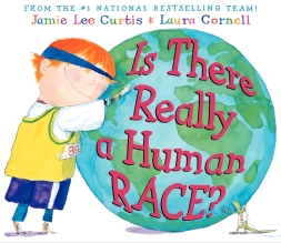 """Is There Really a Human Race"" written by Jaime Lee Curtis & Laura Cornell"