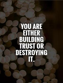 Building or Destroying Trust